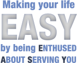 Making your life EASY by being ENTHUSED ABOUT SERVING YOU